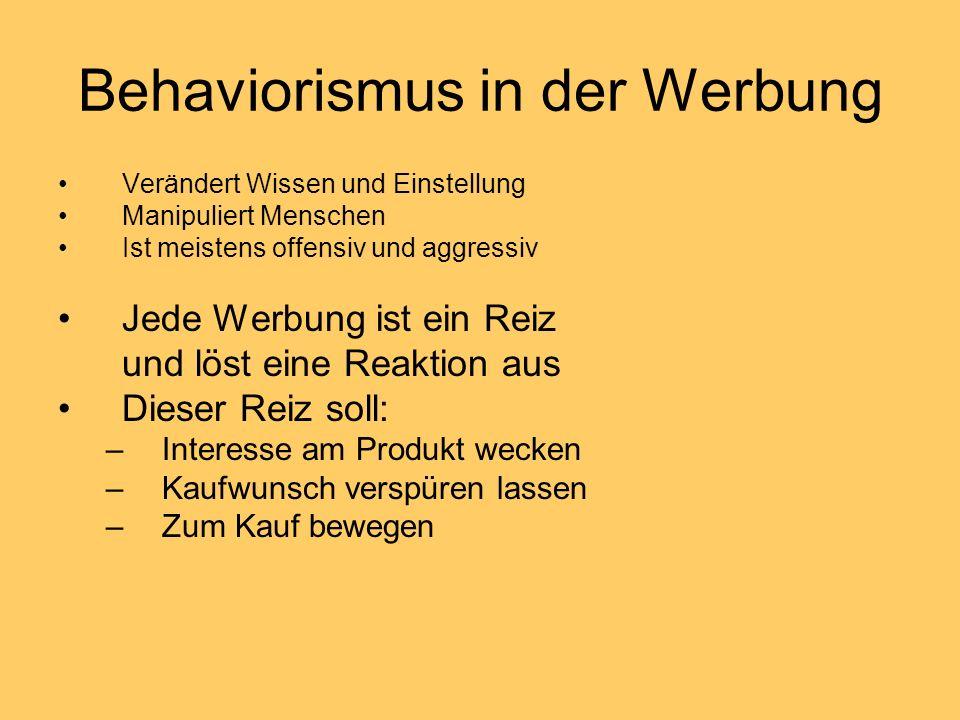 Behaviorismus in der Werbung Verändert Wissen und Einstellung Manipuliert Menschen Ist meistens offensiv und aggressiv Jede Werbung ist ein Reiz und l