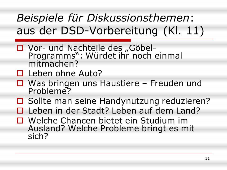 Beispiele für Diskussionsthemen: aus der DSD-Vorbereitung (Kl. 11) Vor- und Nachteile des Göbel- Programms: Würdet ihr noch einmal mitmachen? Leben oh