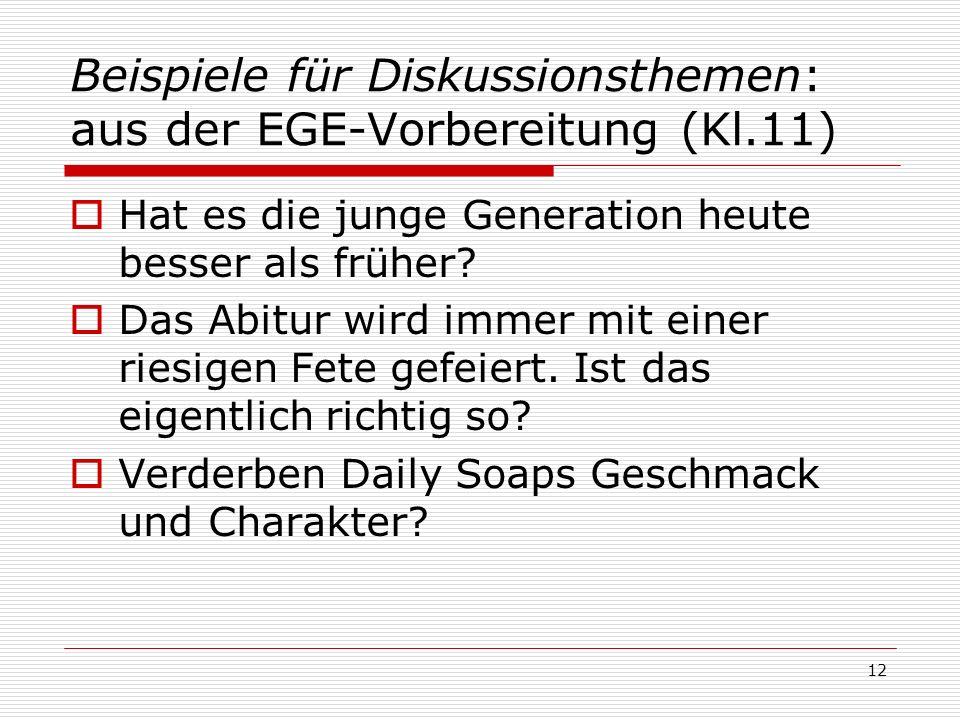 Beispiele für Diskussionsthemen: aus der EGE-Vorbereitung (Kl.11) Hat es die junge Generation heute besser als früher? Das Abitur wird immer mit einer