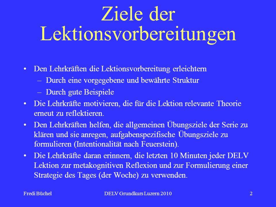 Fredi BüchelDELV Grundkurs Luzern 20102 Ziele der Lektionsvorbereitungen Den Lehrkräften die Lektionsvorbereitung erleichtern –Durch eine vorgegebene