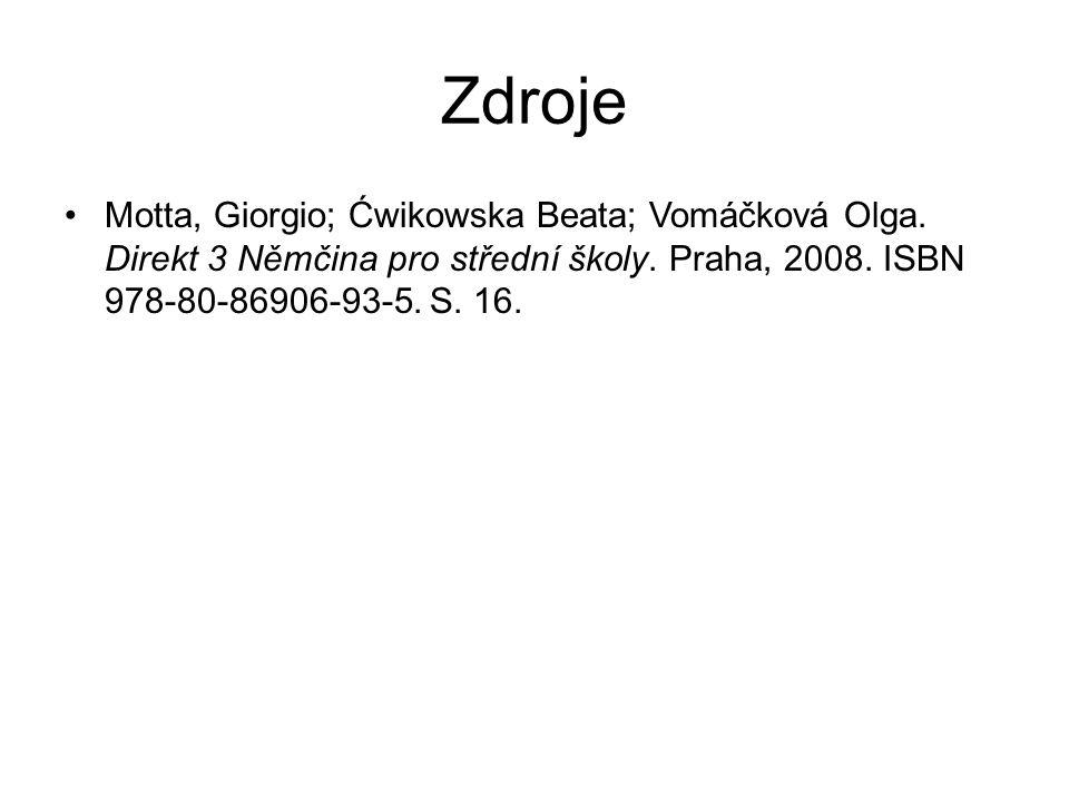 Zdroje Motta, Giorgio; Ćwikowska Beata; Vomáčková Olga. Direkt 3 Němčina pro střední školy. Praha, 2008. ISBN 978-80-86906-93-5. S. 16.