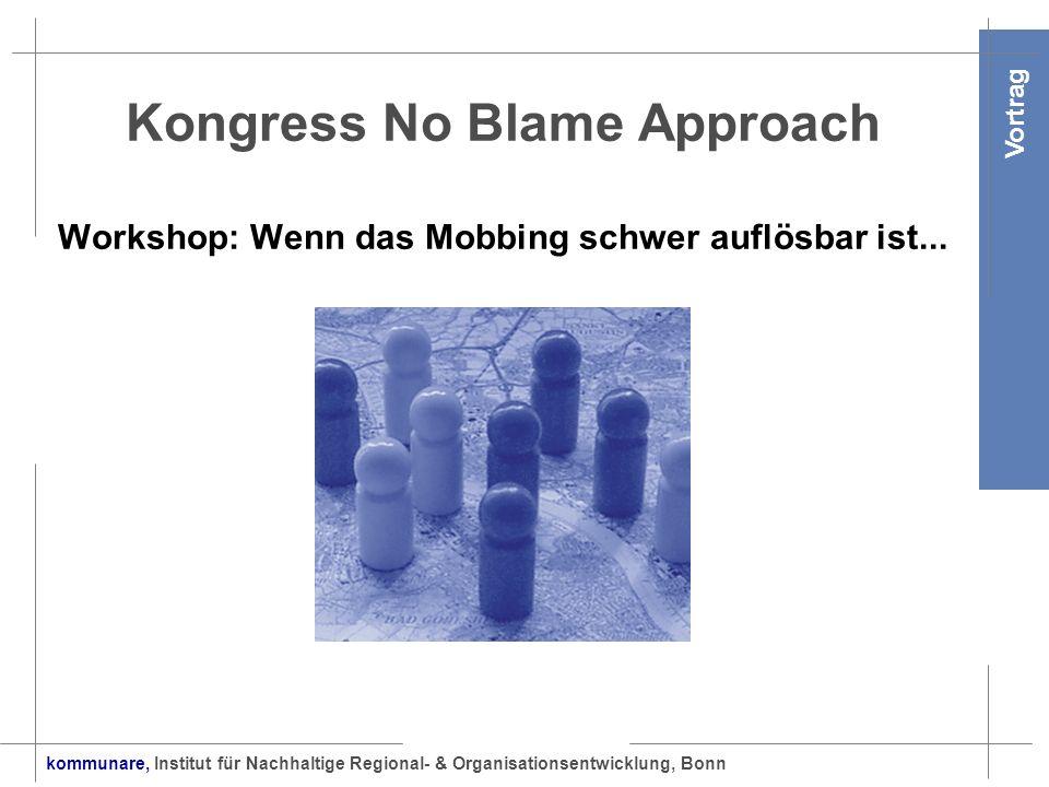 kommunare, Institut für Nachhaltige Regional- & Organisationsentwicklung, Bonn Vortrag Kongress No Blame Approach Workshop: Wenn das Mobbing schwer au