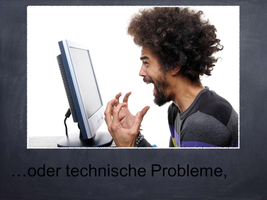 …oder technische Probleme,