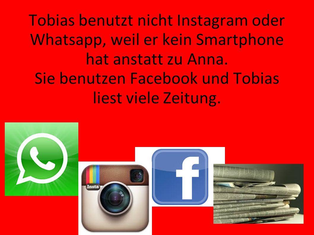 Tobias benutzt nicht Instagram oder Whatsapp, weil er kein Smartphone hat anstatt zu Anna. Sie benutzen Facebook und Tobias liest viele Zeitung.