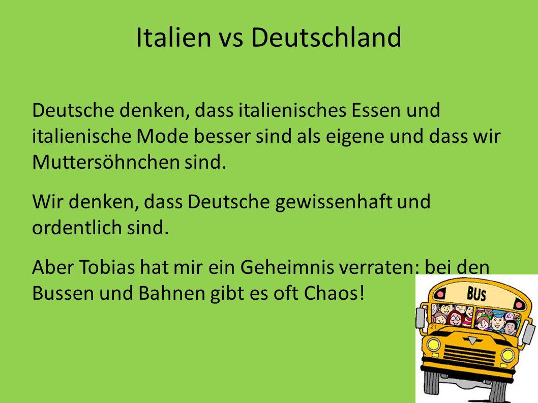 Italien vs Deutschland Deutsche denken, dass italienisches Essen und italienische Mode besser sind als eigene und dass wir Muttersöhnchen sind. Wir de