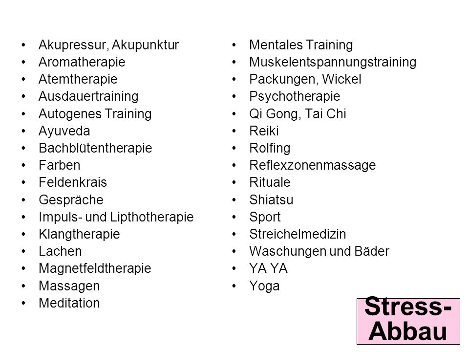 Stress- Abbau Akupressur, Akupunktur Aromatherapie Atemtherapie Ausdauertraining Autogenes Training Ayuveda Bachblütentherapie Farben Feldenkrais Gesp