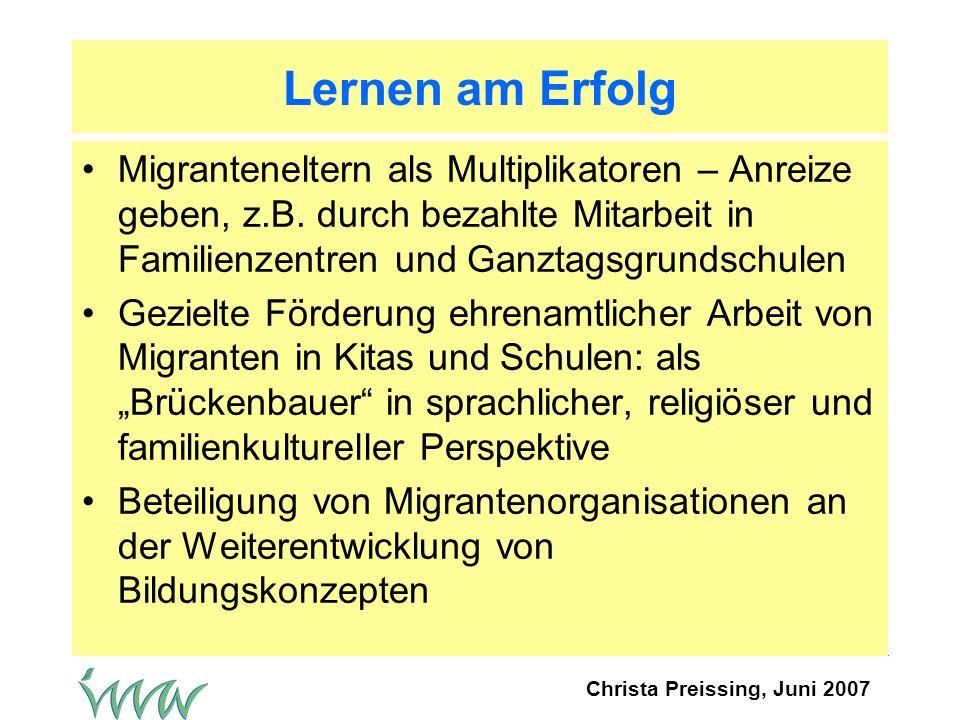 Christa Preissing, Juni 2007 Lernen am Erfolg Migranteneltern als Multiplikatoren – Anreize geben, z.B.