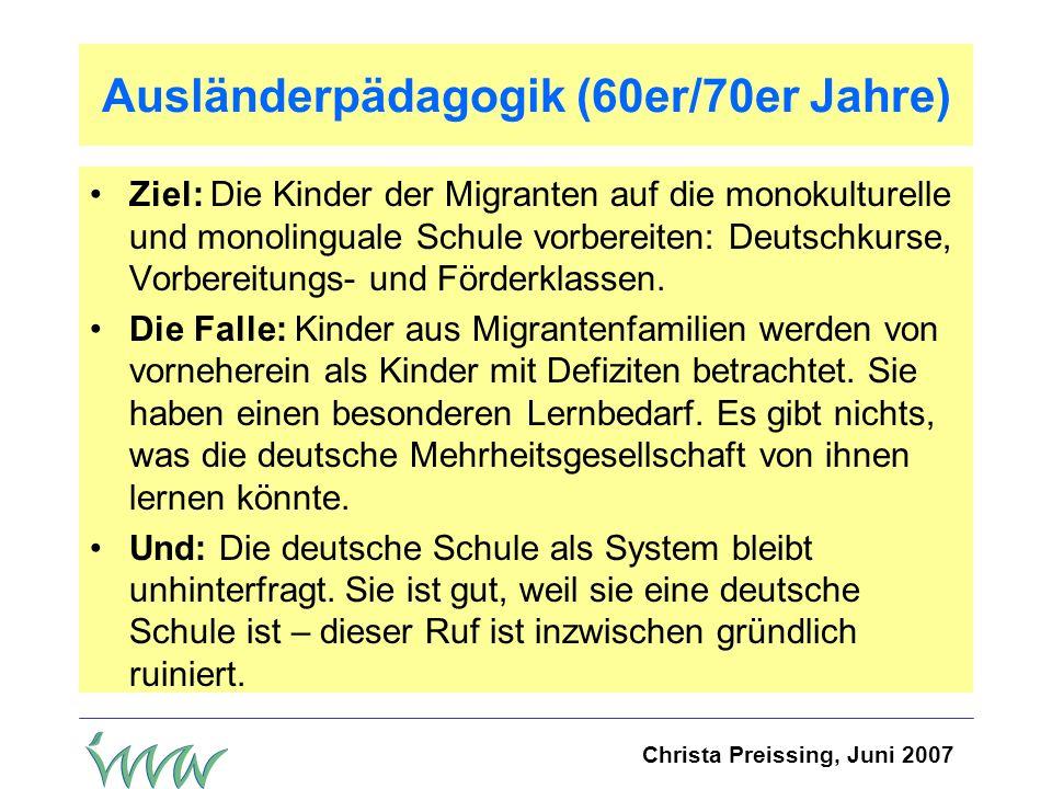 Christa Preissing, Juni 2007 Der folkloristische Ansatz (70er/80er Jahre) Ziel: Kinder und Eltern aus Migrantenfamilien sind eingeladen, ihre kulturellen highlights ab und an in das Geschehen von Kita und Schule einzubringen.