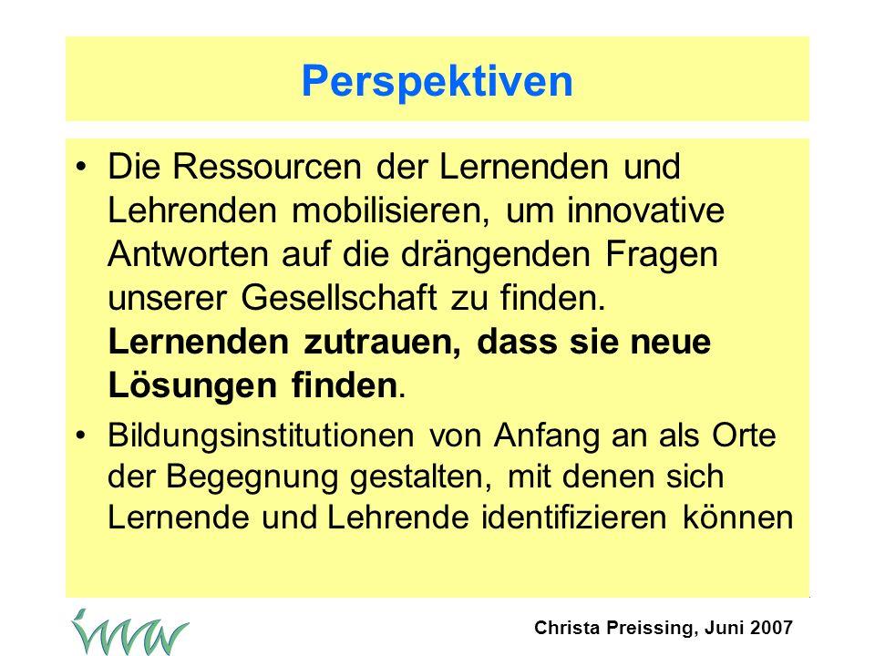Christa Preissing, Juni 2007 Perspektiven Bildungsinstitutionen mit den Lernenden so gestalten, dass ihre Familienkulturen in Büchern, Bildern und anderen Medien repräsentiert sind Mehrsprachigkeit als Kompetenz erkennen und fördern – unabhängig von der globalen Wertigkeit der jeweiligen Sprache