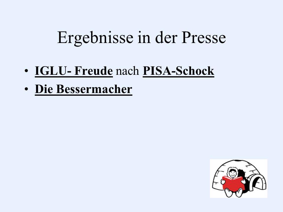 Ergebnisse in der Presse IGLU- Freude nach PISA-Schock Die Bessermacher Ergebnisse im internationalen Vergleich