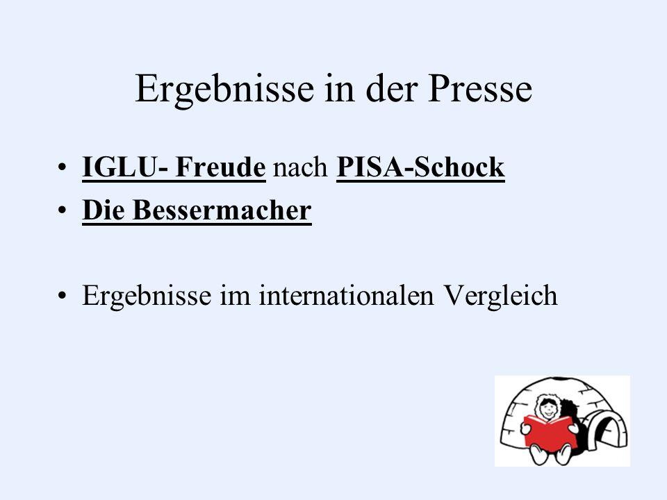 Ergebnisse in der Presse IGLU- Freude nach PISA-Schock Die Bessermacher Ergebnisse im internationalen Vergleich als auch zu dt.