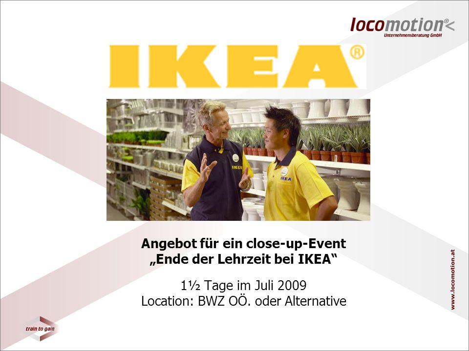 Angebot für ein close-up-Event Ende der Lehrzeit bei IKEA 1½ Tage im Juli 2009 Location: BWZ OÖ.