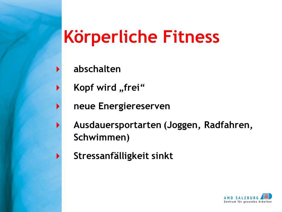 Körperliche Fitness abschalten Kopf wird frei neue Energiereserven Ausdauersportarten (Joggen, Radfahren, Schwimmen) Stressanfälligkeit sinkt