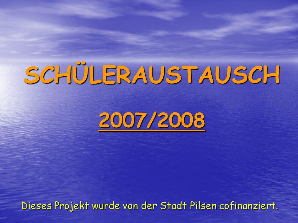 SCHÜLERAUSTAUSCH 2007/2008 Dieses Projekt wurde von der Stadt Pilsen cofinanziert.