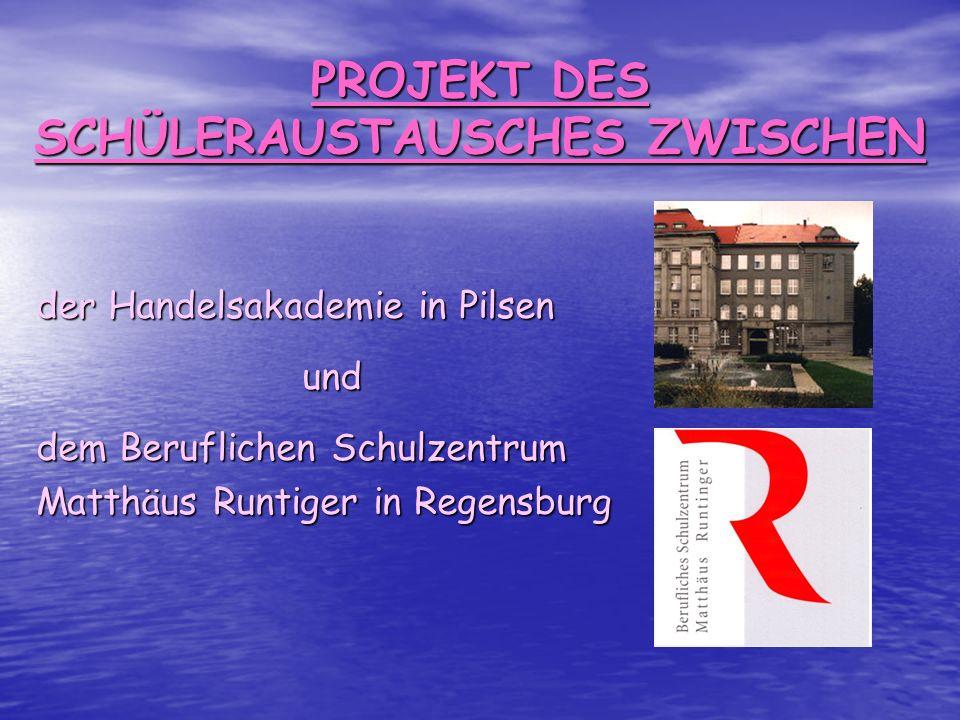 PROJEKT DES SCHÜLERAUSTAUSCHES ZWISCHEN der Handelsakademie in Pilsen und dem Beruflichen Schulzentrum Matthäus Runtiger in Regensburg
