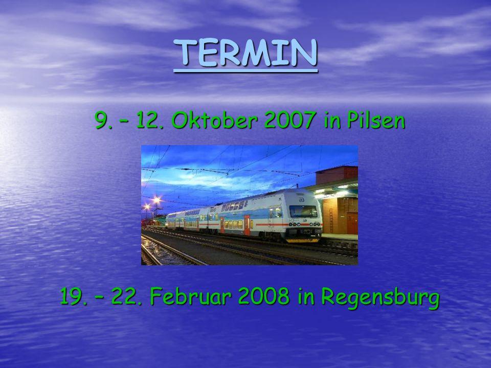 TERMIN 9. – 12. Oktober 2007 in Pilsen 19. – 22. Februar 2008 in Regensburg