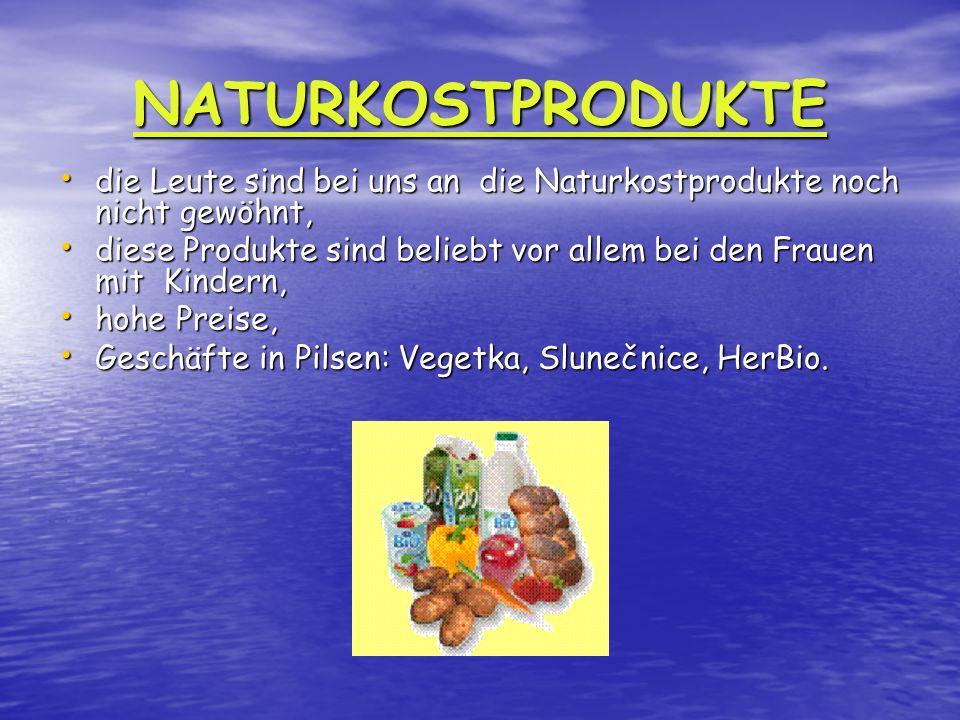 NATURKOSTPRODUKTE die Leute sind bei uns an die Naturkostprodukte noch nicht gewöhnt, die Leute sind bei uns an die Naturkostprodukte noch nicht gewöhnt, diese Produkte sind beliebt vor allem bei den Frauen mit Kindern, diese Produkte sind beliebt vor allem bei den Frauen mit Kindern, hohe Preise, hohe Preise, Geschäfte in Pilsen: Vegetka, Slunečnice, HerBio.