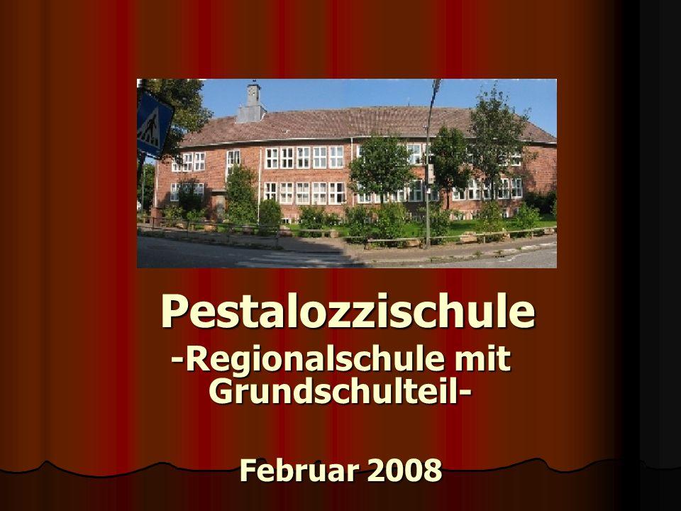 Pestalozzischule Pestalozzischule -Regionalschule mit Grundschulteil- Februar 2008