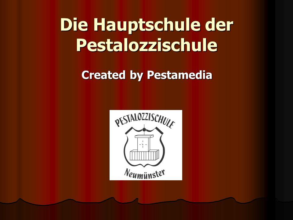 Die Hauptschule der Pestalozzischule Created by Pestamedia