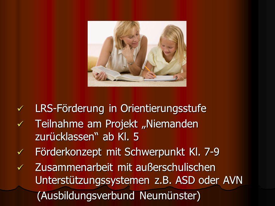 LRS-Förderung in Orientierungsstufe LRS-Förderung in Orientierungsstufe Teilnahme am Projekt Niemanden zurücklassen ab Kl.