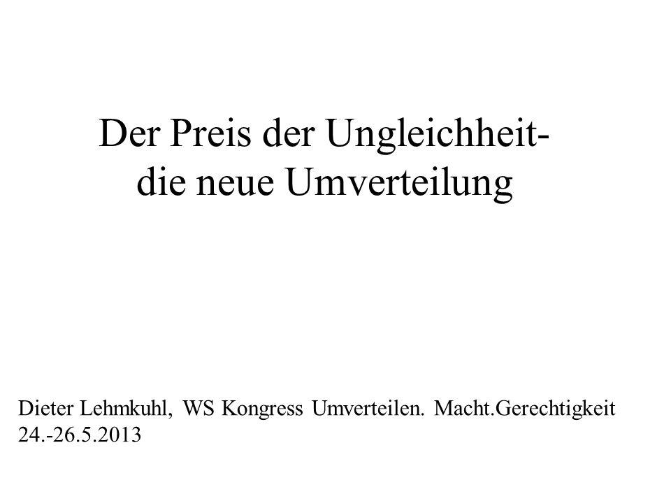 Der Preis der Ungleichheit- die neue Umverteilung Dieter Lehmkuhl, WS Kongress Umverteilen. Macht.Gerechtigkeit 24.-26.5.2013
