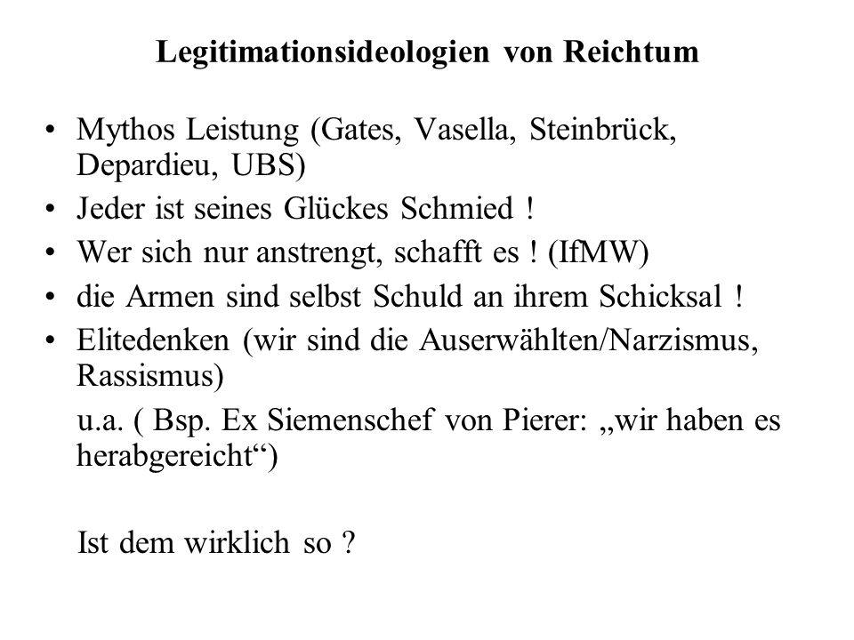 Legitimationsideologien von Reichtum Mythos Leistung (Gates, Vasella, Steinbrück, Depardieu, UBS) Jeder ist seines Glückes Schmied ! Wer sich nur anst