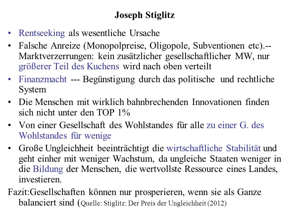 Joseph Stiglitz Rentseeking als wesentliche Ursache Falsche Anreize (Monopolpreise, Oligopole, Subventionen etc).-- Marktverzerrungen: kein zusätzlich