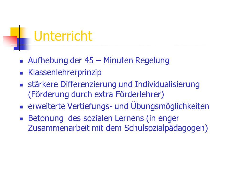 Unterricht Aufhebung der 45 – Minuten Regelung Klassenlehrerprinzip stärkere Differenzierung und Individualisierung (Förderung durch extra Förderlehre