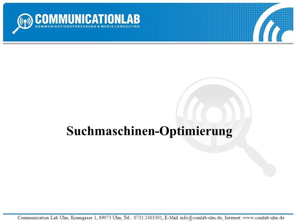 Communication Lab Ulm, Kramgasse 1, 89073 Ulm, Tel.: 0731 2403301, E-Mail info@comlab-ulm.de, Internet: www.comlab-ulm.de Suchmaschinen-Optimierung