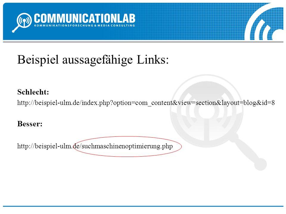 Beispiel aussagefähige Links: Schlecht: http://beispiel-ulm.de/index.php?option=com_content&view=section&layout=blog&id=8 Besser: http://beispiel-ulm.