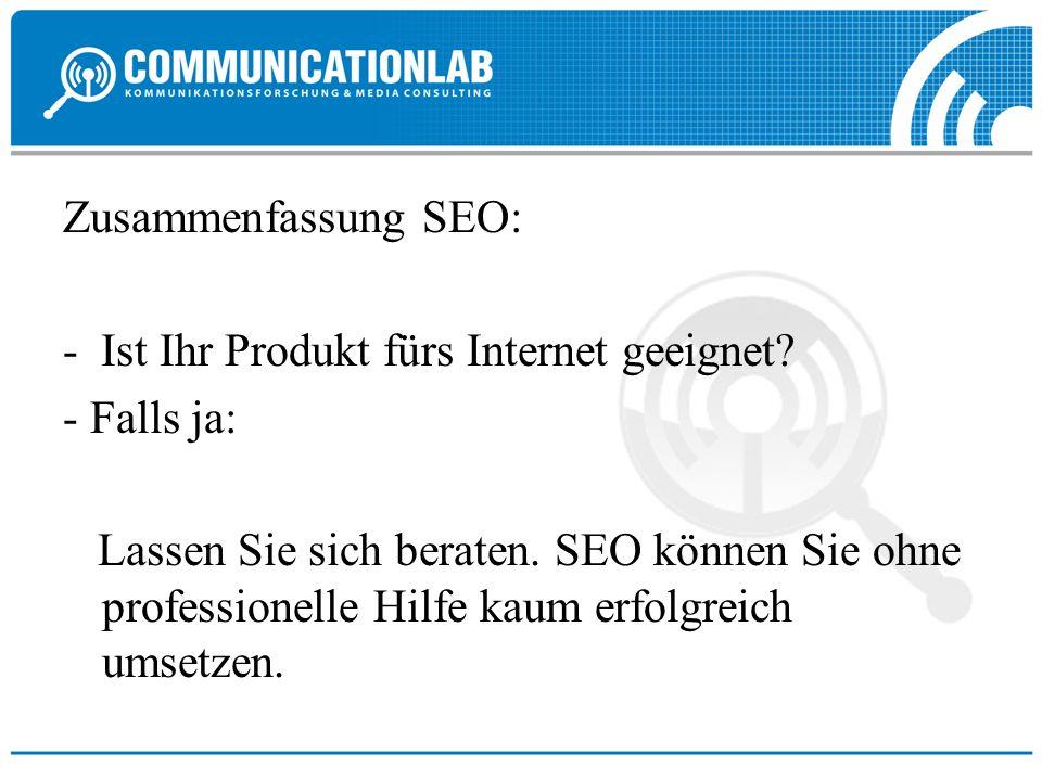 Zusammenfassung SEO: - Ist Ihr Produkt fürs Internet geeignet? - Falls ja: Lassen Sie sich beraten. SEO können Sie ohne professionelle Hilfe kaum erfo