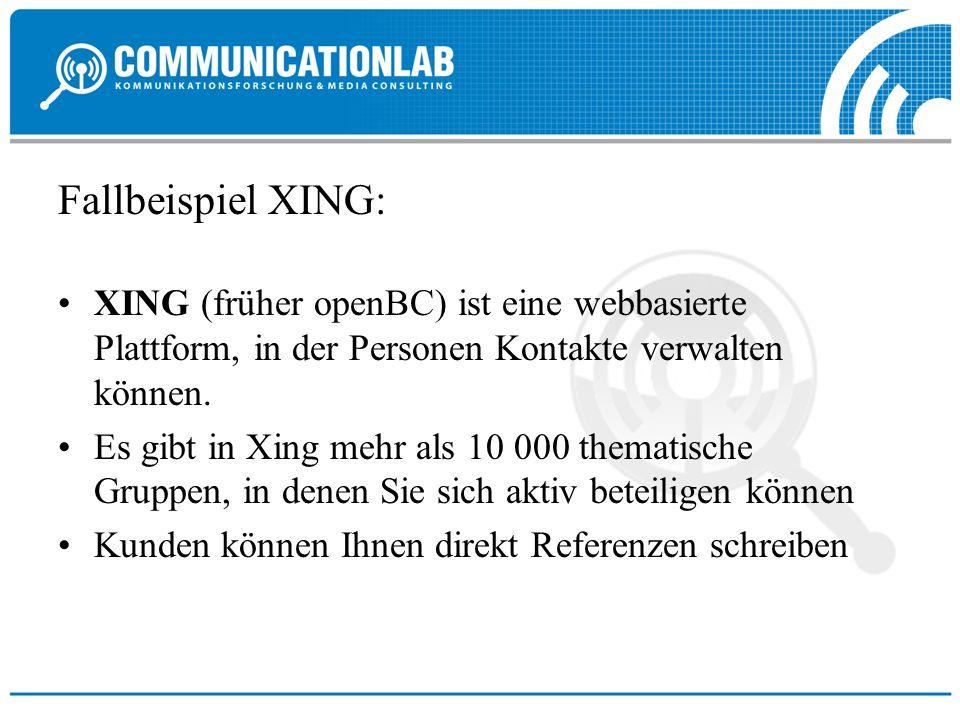 Fallbeispiel XING: XING (früher openBC) ist eine webbasierte Plattform, in der Personen Kontakte verwalten können. Es gibt in Xing mehr als 10 000 the