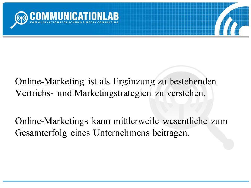 Online-Marketing ist als Ergänzung zu bestehenden Vertriebs- und Marketingstrategien zu verstehen. Online-Marketings kann mittlerweile wesentliche zum