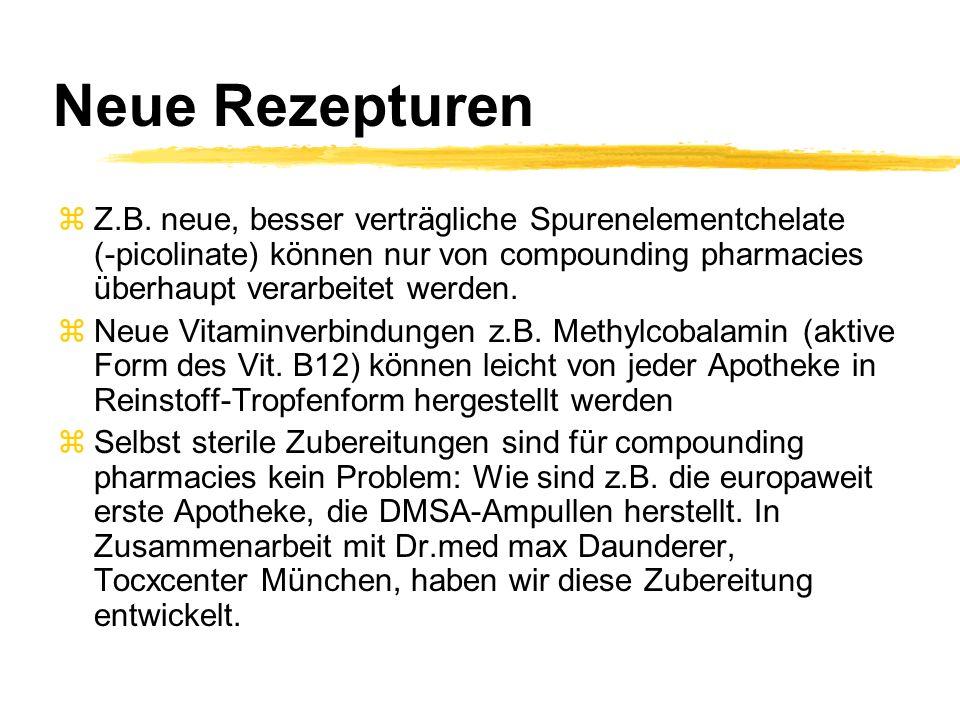Neue Rezepturen zZ.B. neue, besser verträgliche Spurenelementchelate (-picolinate) können nur von compounding pharmacies überhaupt verarbeitet werden.