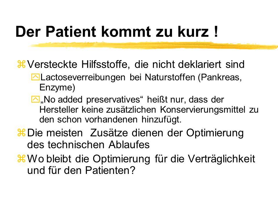 Der Patient kommt zu kurz ! zVersteckte Hilfsstoffe, die nicht deklariert sind yLactoseverreibungen bei Naturstoffen (Pankreas, Enzyme) yNo added pres