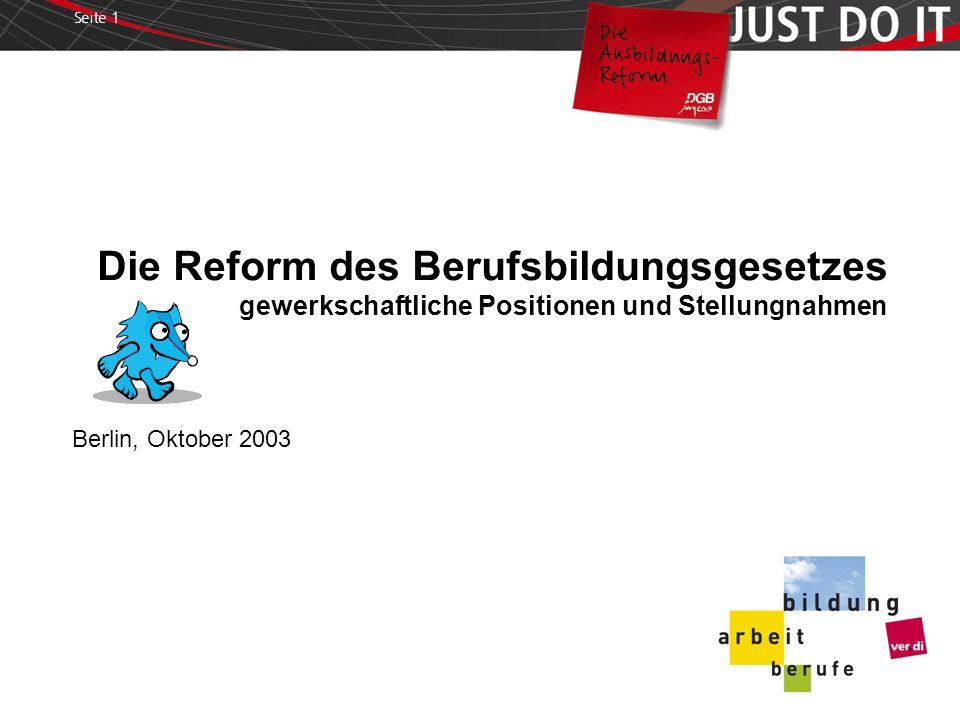 Seite 1 Die Reform des Berufsbildungsgesetzes gewerkschaftliche Positionen und Stellungnahmen Berlin, Oktober 2003