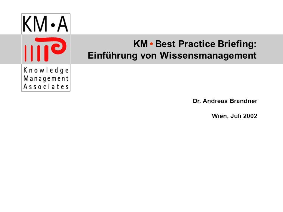 KM Best Practice Briefing: Einführung von Wissensmanagement Dr. Andreas Brandner Wien, Juli 2002
