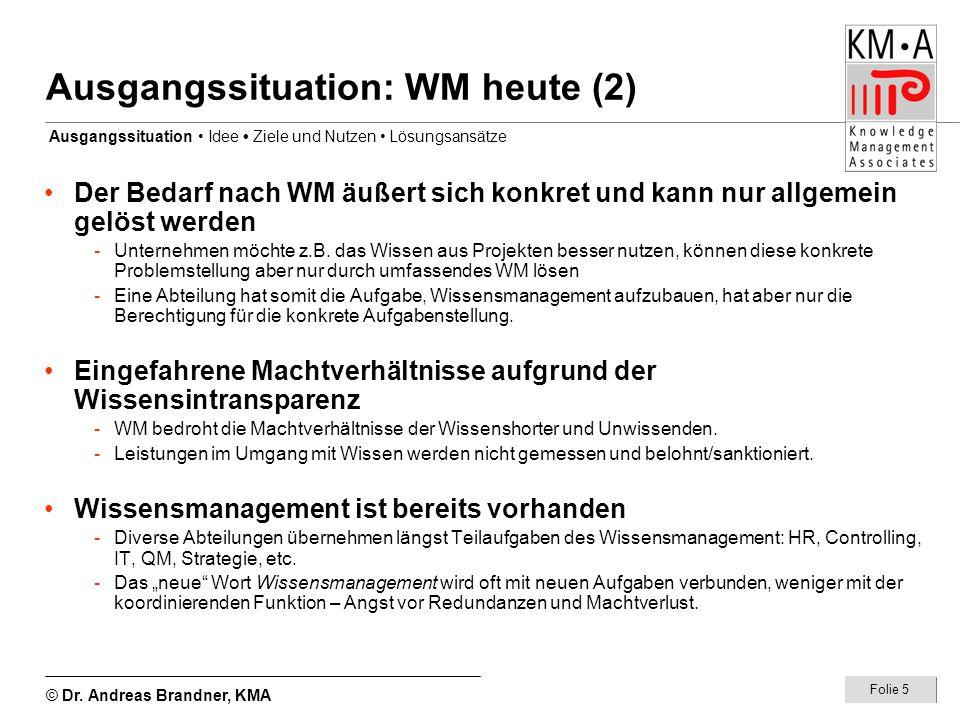 © Dr. Andreas Brandner, KMA Folie 5 Ausgangssituation: WM heute (2) Der Bedarf nach WM äußert sich konkret und kann nur allgemein gelöst werden -Unter