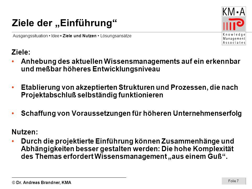 © Dr. Andreas Brandner, KMA Folie 7 Ziele der Einführung Ziele: Anhebung des aktuellen Wissensmanagements auf ein erkennbar und meßbar höheres Entwick