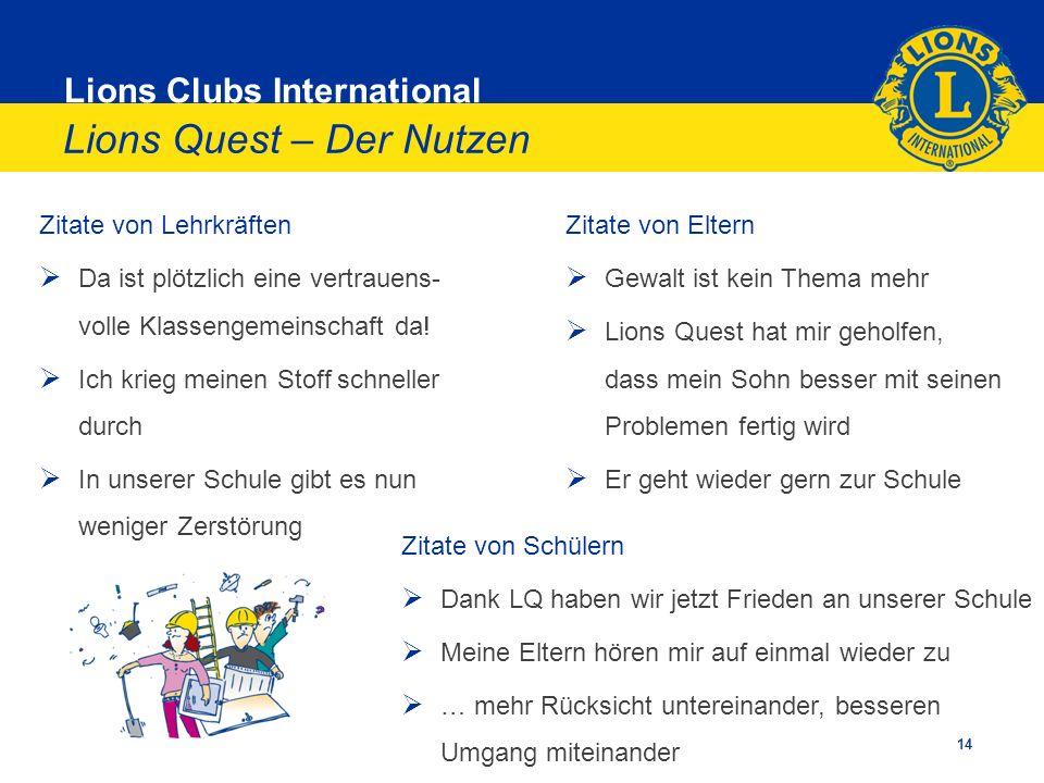 Lions Clubs International Lions Quest – Der Nutzen Zitate von Lehrkräften Da ist plötzlich eine vertrauens- volle Klassengemeinschaft da! Ich krieg me