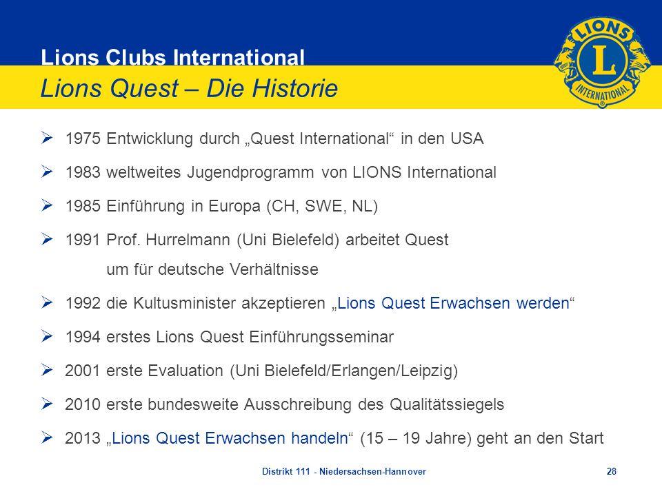 Lions Clubs International Lions Quest – Die Historie 1975Entwicklung durch Quest International in den USA 1983weltweites Jugendprogramm von LIONS Inte