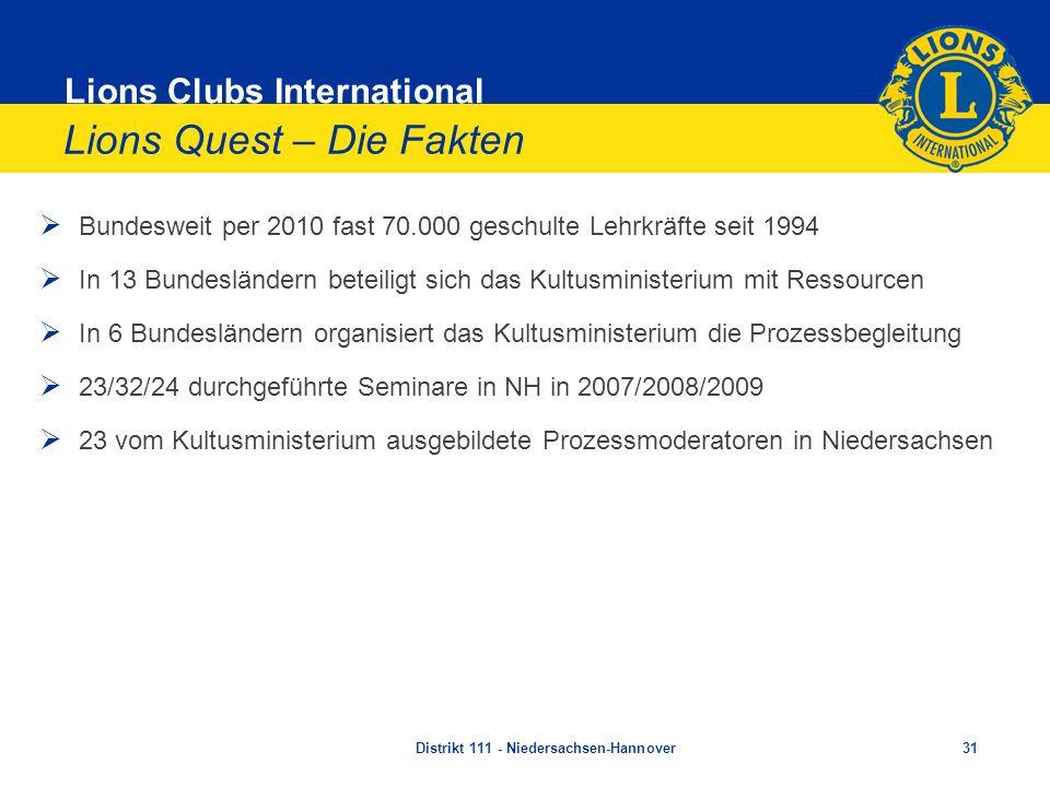 Lions Clubs International Lions Quest – Die Fakten Bundesweit per 2010 fast 70.000 geschulte Lehrkräfte seit 1994 In 13 Bundesländern beteiligt sich d
