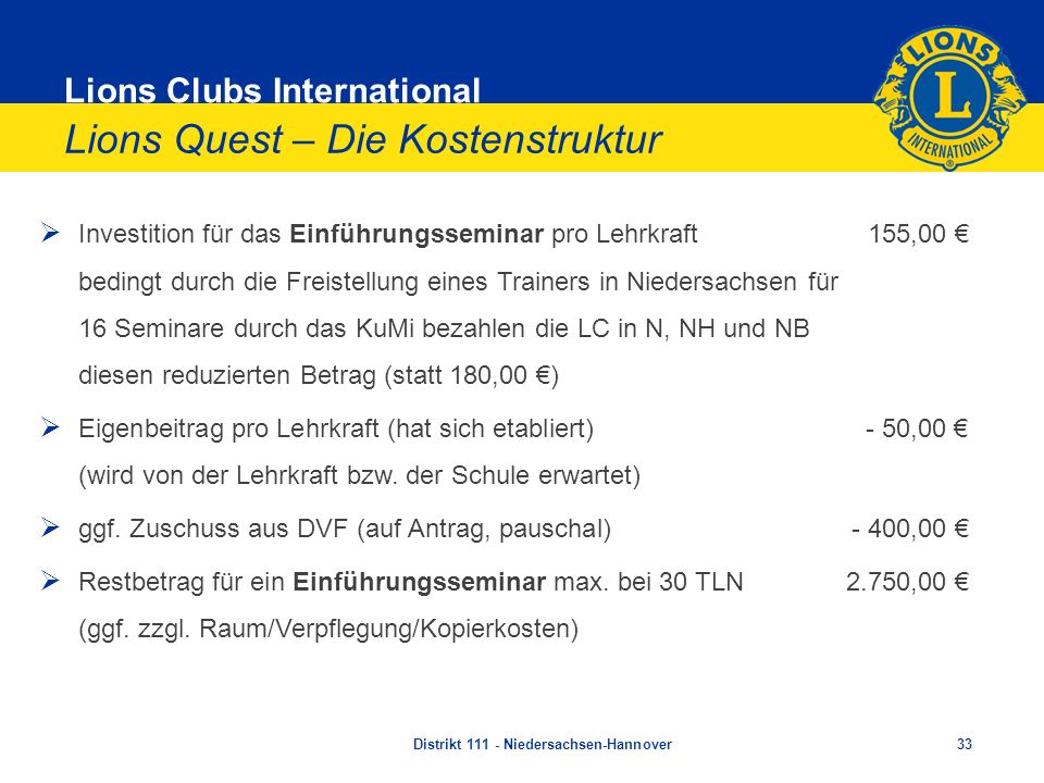 Lions Clubs International Lions Quest – Die Kostenstruktur Investition für das Einführungsseminar pro Lehrkraft 155,00 bedingt durch die Freistellung
