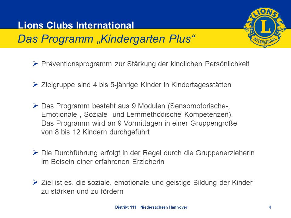 Lions Clubs International Das Programm Kindergarten Plus Präventionsprogramm zur Stärkung der kindlichen Persönlichkeit Zielgruppe sind 4 bis 5-jährig