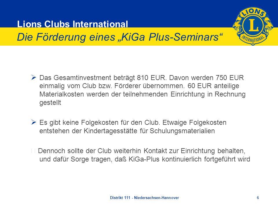 Lions Clubs International Die Förderung eines KiGa Plus-Seminars Das Gesamtinvestment beträgt 810 EUR. Davon werden 750 EUR einmalig vom Club bzw. För