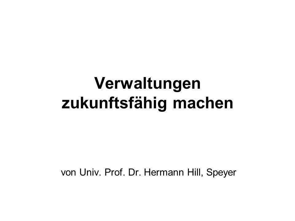Verwaltungen zukunftsfähig machen von Univ. Prof. Dr. Hermann Hill, Speyer