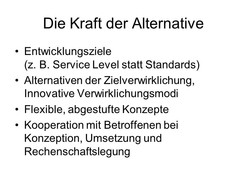 Die Kraft der Alternative Entwicklungsziele (z. B. Service Level statt Standards) Alternativen der Zielverwirklichung, Innovative Verwirklichungsmodi