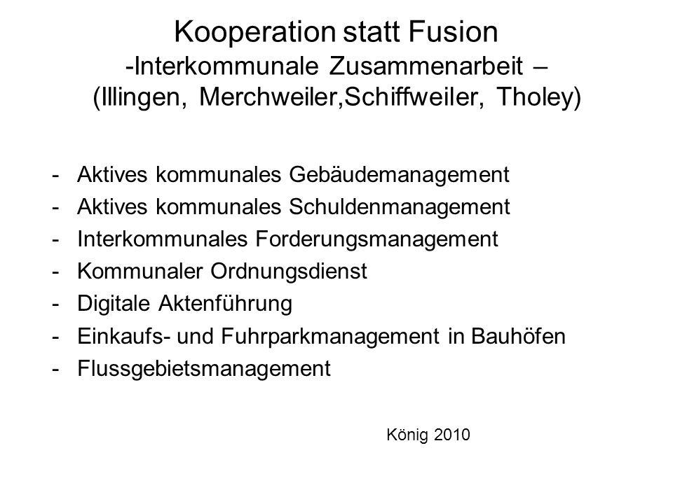 Kooperation statt Fusion -Interkommunale Zusammenarbeit – (Illingen, Merchweiler,Schiffweiler, Tholey) -Aktives kommunales Gebäudemanagement -Aktives