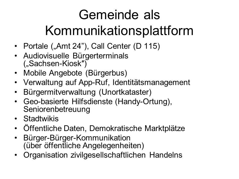 Gemeinde als Kommunikationsplattform Portale (Amt 24), Call Center (D 115) Audiovisuelle Bürgerterminals (Sachsen-Kiosk) Mobile Angebote (Bürgerbus) V