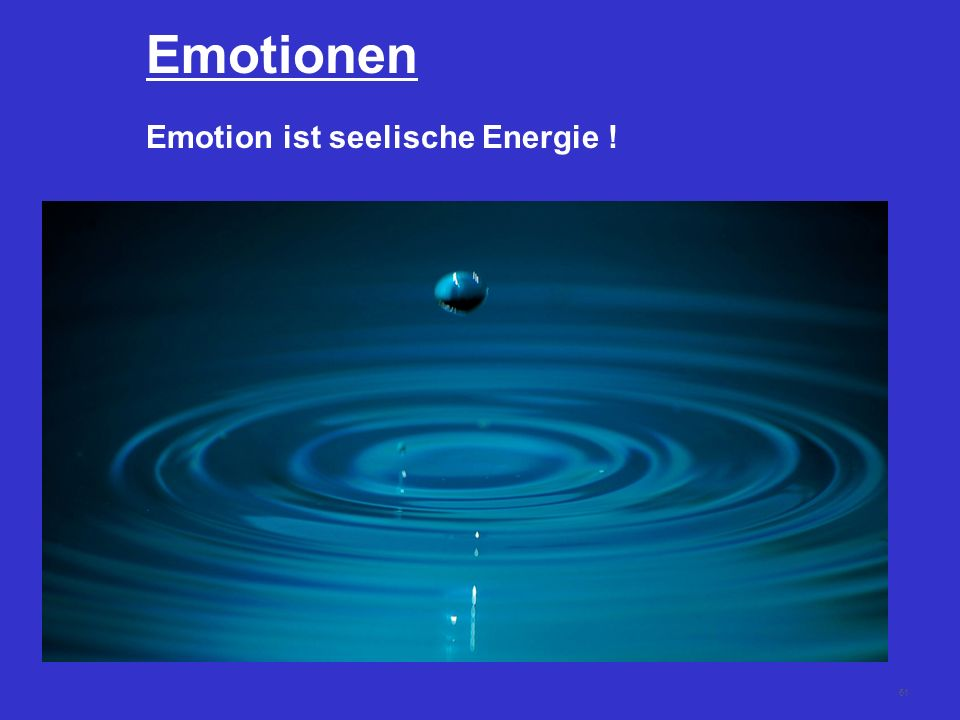 61 Emotionen Emotion ist seelische Energie !